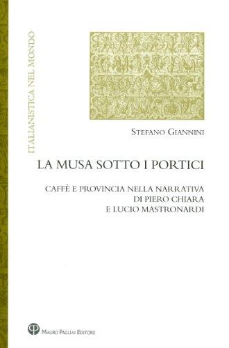 La musa sotto i portici. Caff e provincia nella narrativa di Piero Chiara e Lucio Mastronardi