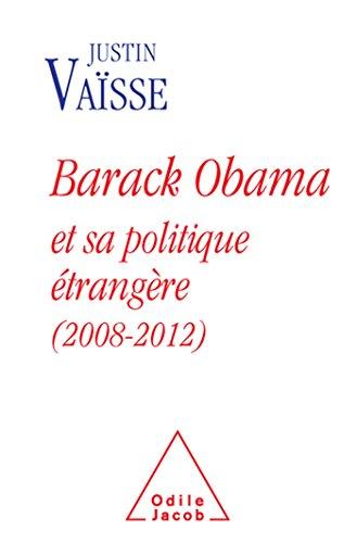 Barack Obama et sa politique étrangère (2008-2012) par Justin Vaïsse
