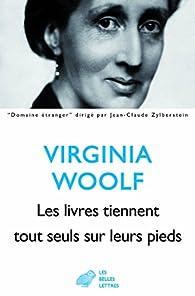 Les livres tiennent tout seuls sur leurs pieds par Virginia Woolf