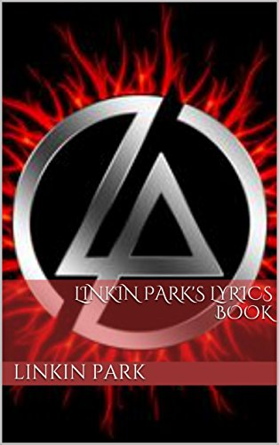 Linkin Park Lyrics (LINKIN PARK'S LYRICS BOOK (English Edition))