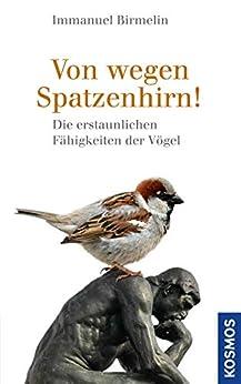 Von wegen Spatzenhirn: Die erstaunlichen Fähigkeiten der Vögel