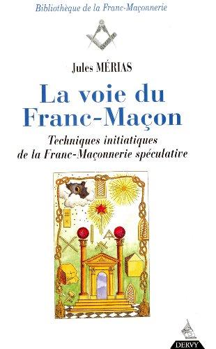La Voie du franc-maçon : techniques initiatiques de la franc-maçonnerie spéculative