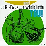 Songtexte von The Hi-Fives - ... and a Whole Lotta You!