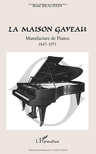 La maison Gaveau : Manufacture de pianos 1847-1971