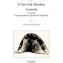 L'art et la manière - Napoléon et le leadership (French Edition)