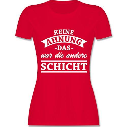 Sprüche - Keine Ahnung das war die andere Schicht! Banner - M - Rot - L191 - Damen T-Shirt Rundhals