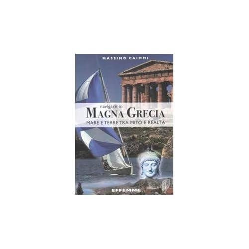 Navigare In Magna Grecia. Mare E Terre Tra Mito E Realtà