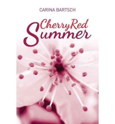 BY Bartsch, Carina ( Author ) [ CHERRY RED SUMMER ] Jun-2014 [ Paperback ]