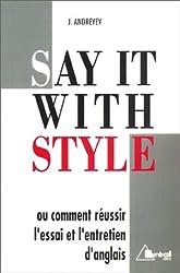 Say it With Style. Ou comment réussir l'essai et l'entretien d'anglais