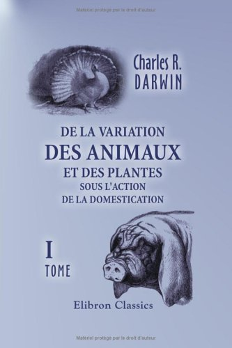 De la variation des animaux et des plantes sous l'action de la domestication: Tome 1