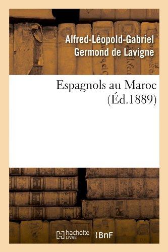Espagnols au Maroc (Éd.1889) par Alfred-Léopold-Gabriel Germond de Lavigne