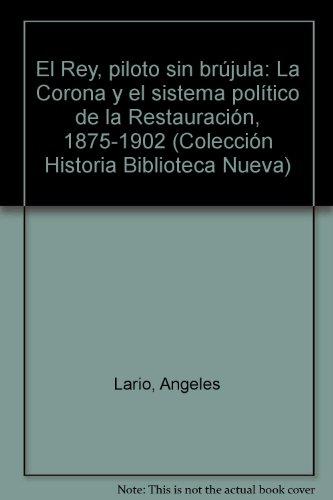 Portada del libro El Rey, piloto sin brújula: La Corona y el sistema político de la Restauración (1875-1902) (Historia Biblioteca Nueva)