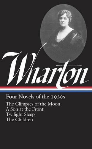 Edith Wharton: Four Novels of the 1920s: The Glimpses of the Moon / A Son at the Front / Twilight Sleep / the Children (Library of America)