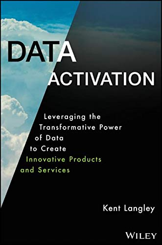 Data Activation: Leveraging the Transformative Power of Data to Create Innovative Products and Services