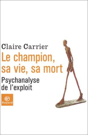 Le Champion, sa vie, sa mort : Psychanalyse de l'exploit