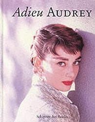 Adieu Audrey. Memories of Audrey Hepburn