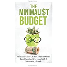 The Minimalist Budget: A Practical Guide On How To Save Money, Spend Less And Live More With A Minimalist Lifestyle by Simeon Lindstrom (2014-08-08)