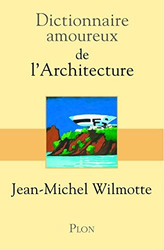 Dictionnaire amoureux de l'architecture par Bernard OUDIN