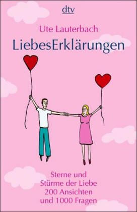 LiebesErklärungen: Sterne und Stürme der Liebe - 200 Ansichten und 1000 Fragen