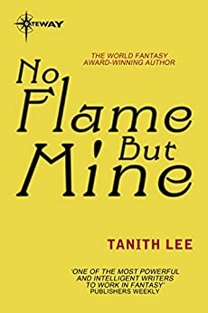 No Flame But Mine by [Lee, Tanith]