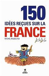 150 IDEES RECUES SUR LA FRANCE
