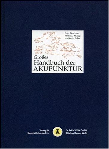 Grosses Handbuch der Akupunktur: Das Netzwerk der Leitbahnen und Akupunkturpunkte