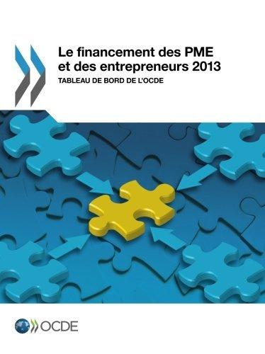 Le financement des Pme et des entrepreneurs 2013 : Tableau de bord de l'Ocde: Edition 2013: Volume 2013 by Oecd Organisation For Economic Co-Operation And Development (2014-09-05)
