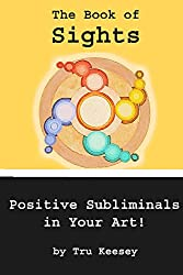 The Book of Sights: Positive Subliminal Designs in Art (81% Solutions Guidebooks 4) (English Edition)