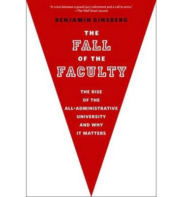 [(The Fall of the Faculty)] [ By (author) Benjamin Ginsberg ] [October, 2013]