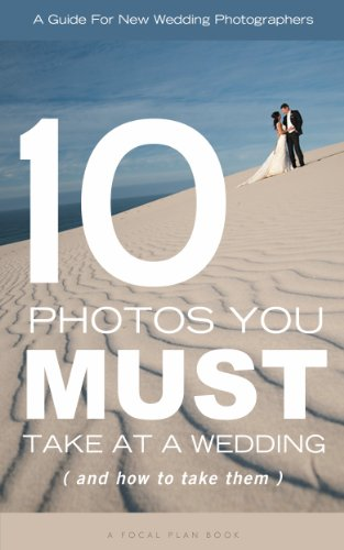 10 Photos You MUST Take At A Wedding - and how to take them (English Edition)