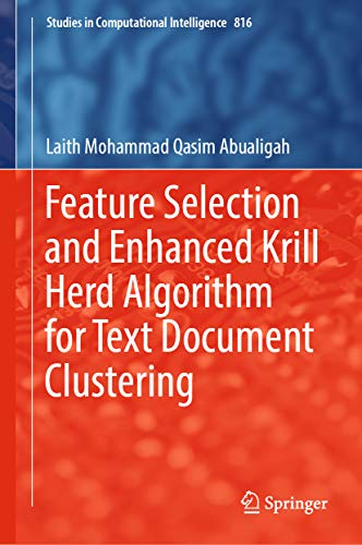 Feature Selection and Enhanced Krill Herd Algorithm for Text Document Clustering (Studies in Computational Intelligence Book 816) (English Edition)