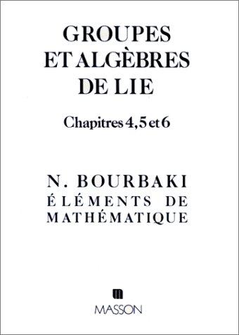 Eléments de mathématique. Groupes et algèbre de lie, chapitres 4, 5 et 6 par Nicolas Bourbaki