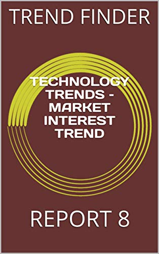 TECHNOLOGY TRENDS - MARKET INTEREST TREND: REPORT 8 (English Edition)