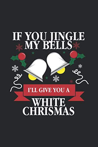 If You Jingle My Bells I'll Give You A White Christmas: Christmas Notebook Wish List Journal for Xmas, Santa Claus, Christmas Tree, Carols, Present, ... and To-Do lists, Dot Grid notebook, 120 pages (White Xmas Tree)