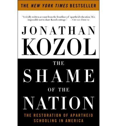 [(The Shame of the Nation: The Restoration of Apartheid Schooling in America)] [Author: Jonathan Kozol] published on (August, 2006)