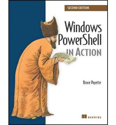 Windows PowerShell in Action by Payette, Bruce ( AUTHOR ) Jun-02-2011 Paperback