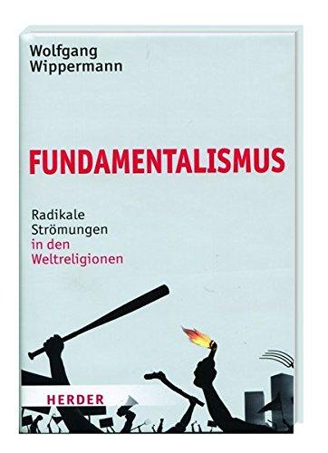 Fundamentalismus - Radikale Strömungen in den Weltreligionen