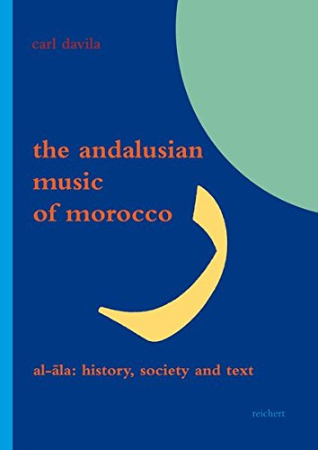 The Andalusian Music of Morocco: Al-Ala: History, Society and Text (Literaturen im Kontext. Arabisch – Persisch – Türkisch, Band 38)