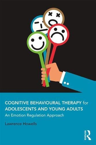 Cognitive Behavioural Therapy for Adolescents and Young Adults: An Emotion Regulation Approach