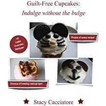 Guilt-Free Cupcakes: Indulge without the bulge (English Edition)