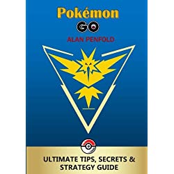 Pokemon Go: The Ultimate Tips, Secrets & Strategy Game Guide for Beginners and Advanced Players - Plus Tricks, Hints, Cheats on Ios & Android