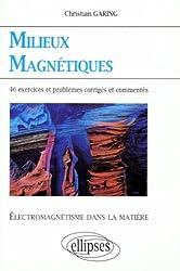 Milieux magnétiques: Exercices et problèmes corrigés et commentés posés à l'écrit et à l'oral des concours et examens de l'enseignement supérieur