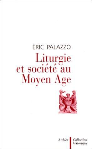 Liturgie et société au Moyen Age par Eric Palazzo
