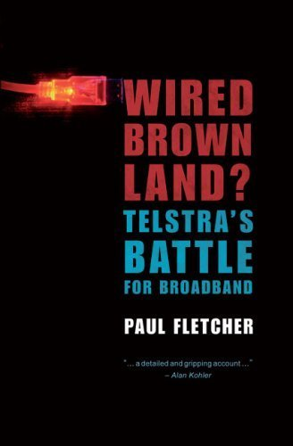 wired-brown-land-telstras-battle-for-broadband-by-paul-fletcher-2009-09-01