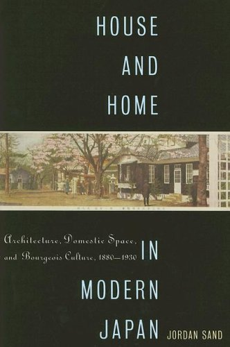 House and Home in Modern Japan: Architecture, Domestic Space, and Bourgeois Culture, 1880-1930 (Harvard East Asian Monographs)