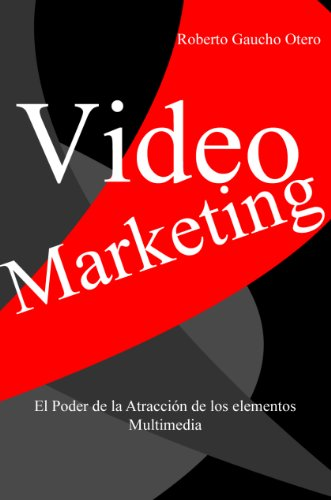 Video Marketing: El Poder de los elementos Multimedia por Roberto Gaucho Otero
