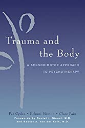 Trauma and the Body: A Sensorimotor Approach to Psychotherapy (Norton Series on Interpersonal Neurobiology (Hardcover))