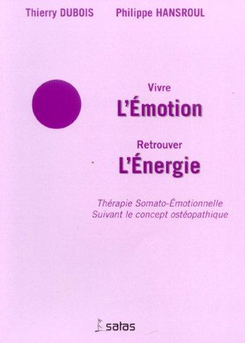 Vivre l'Emotion Retrouver l'Energie : Thérapie Somato-Emotionnelle suivant le concept ostéopathique