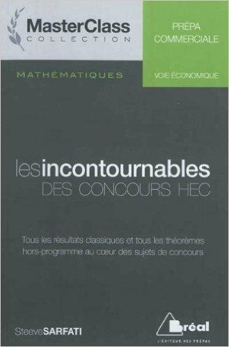 Mathématiques Les incontournables des concours HEC (voie économique) de Steeve Sarfati ,Adrien Joseph ( 15 juin 2012 )