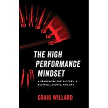 The High Performance Mindset: A Framework for Success in Business, Sports, and Life (English Edition)